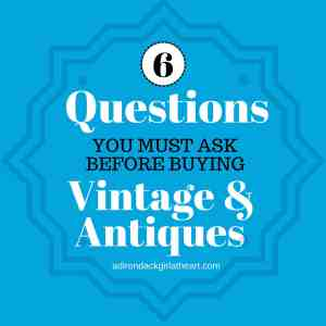 6 Questions You Must Ask Before Buying Vintage & Antiques