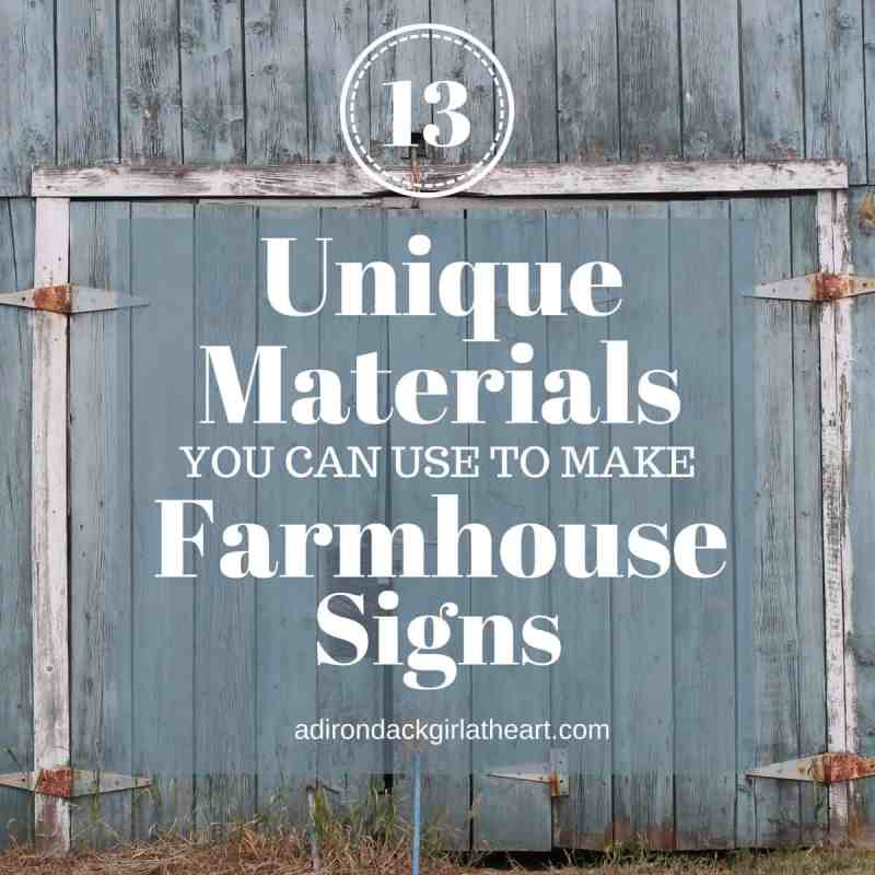 13 Unique Materials You Can Use to Make Farmhouse Signs 1 adirondackgirlatheart.com