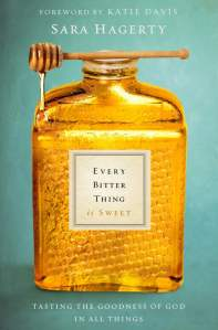 Every Bitter Thing Is Sweet by Sara Hagerty Book Review