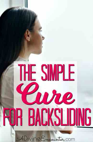 Here's a cure for backsliding based on a Bible verse of hope for the backslidden Christian.