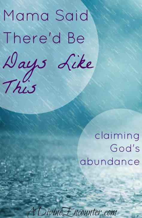Have you ever felt like you just don't have enough? Enough time. Enough energy. Enough...anything. Uplifting post about claiming God's abundance. (2 Cor. 12:9-10) https://adivineencounter.com/mama-said-thered-be-days-like-this
