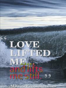 Psalm 143:8 https://adivineencounter.com/love-lifts-me-still