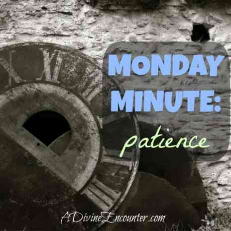 Proverbs 19:11 https://adivineencounter.com/monday-minute-patience