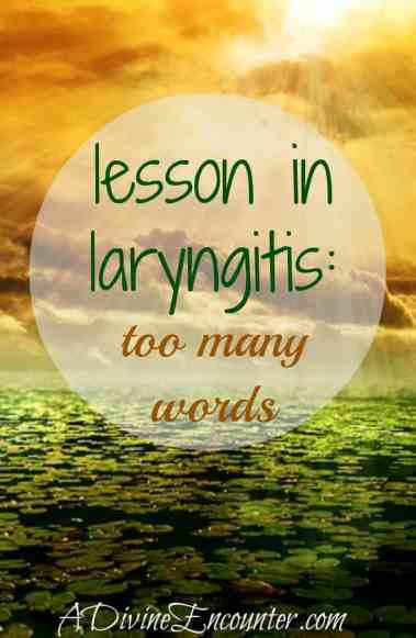 An eye-opening post about our words. (Matthew 12:36) https://adivineencounter.com/lesson-in-laryngitis