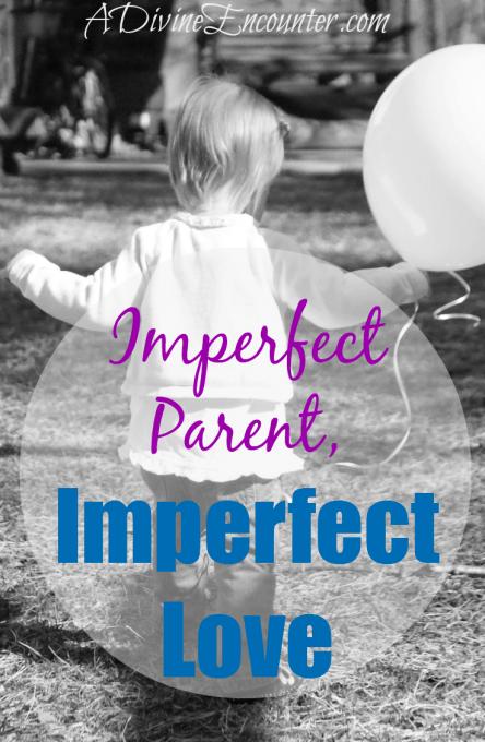 Imperfect Parent, Imperfect Love