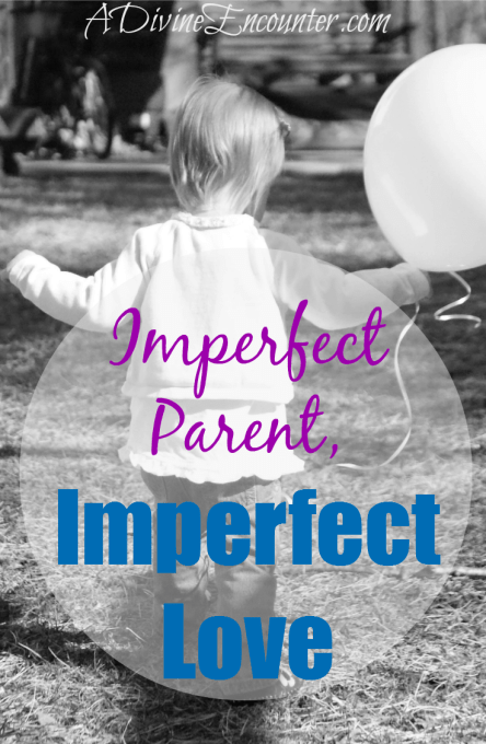 Refreshingly honest post revealing the loving heart of an imperfect parent, and encouraging Christian parents to love their children with God's love. (John 15:5) https://adivineencounter.com/imperfect-parent-imperfect-love
