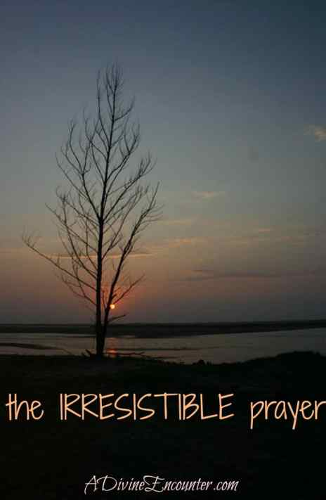 Irresistible Prayer