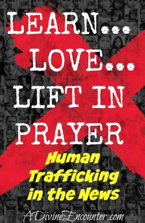 Informative post sheds light on issues surrounding human trafficking in the news, challenging Christ-followers to be informed and to be active in prayer. https://adivineencounter.com/learn-love-lift-in-prayer-human-trafficking-in-the-news