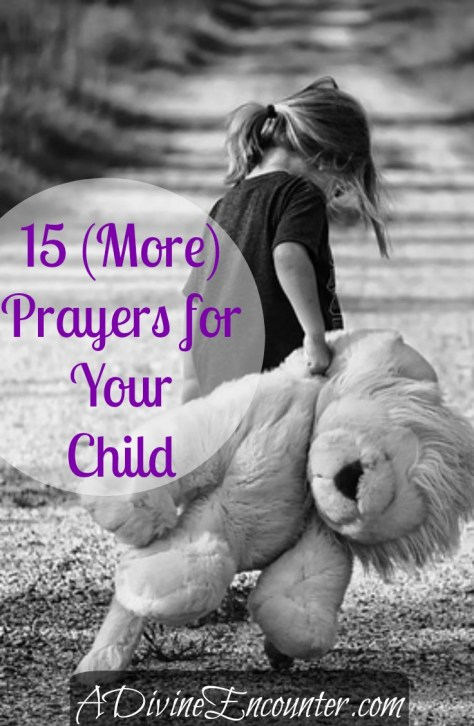 Fifteen powerful prayers for your child's faith and spiritual maturity taken straight from God's own Word. (Psalm 119:97) https://adivineencounter.com/15-more-prayers-for-your-child