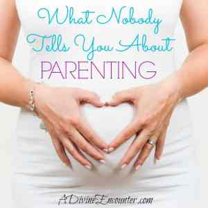 What Nobody Tells You About Parenting