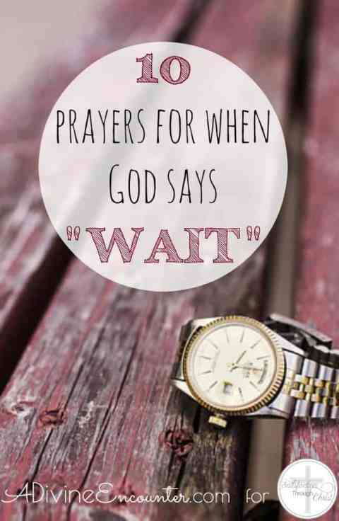 Have you ever experienced a season of waiting on God? Waiting for His answer, for His leading, for His plan? Here are 10 Bible-based prayers for your wait.