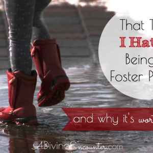 That Time I Hated Being a Foster Parent…and Why It's Worth It Anyway