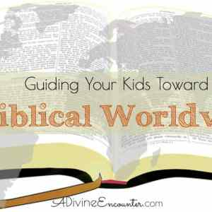 Guiding Your Kids Toward a Biblical Worldview