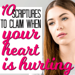 10 Scriptures to Claim When Your Heart is Hurting