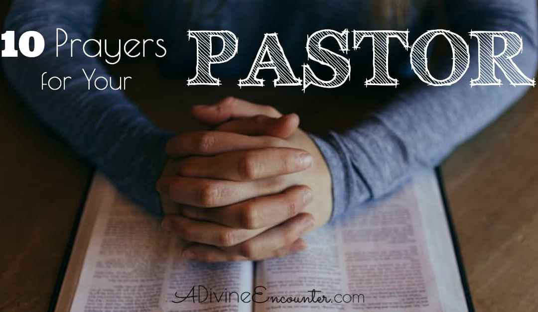 Praying the Scriptures: Prayers for Your Pastor