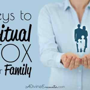 8 Keys to Spiritual Detox for Your Family