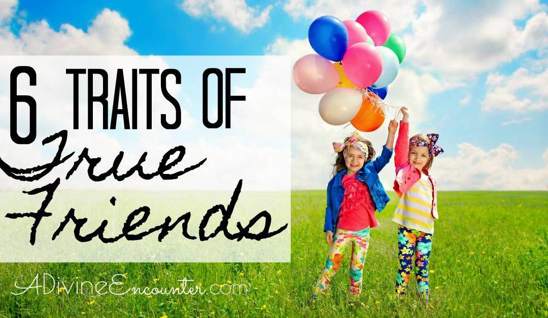 6 Characteristics of True Friends
