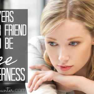 Prayers That Your Friend Would Have a Forgiving Heart, Free of Bitterness