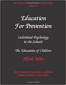 Volume 11: Education for Prevention. Individual Psychology in the Schools; The Education of Children [ISBN: 0-9770186-1]