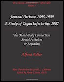 Volume 2: Journal Articles: 1898-1909. A Study of Organ Inferiority: 1907. The Mind-Body Connection, Social Activism, and Sexuality. [ISBN: 0-9715645-1-5]