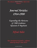 Volume 4: Journal Articles: 1914-1920.  Expanding the Horizons of Child Guidance. Neurosis and Psychosis. [ISBN: 0-9715645-4-X]