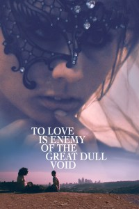 To Love is Enemy of the Great Dull Void