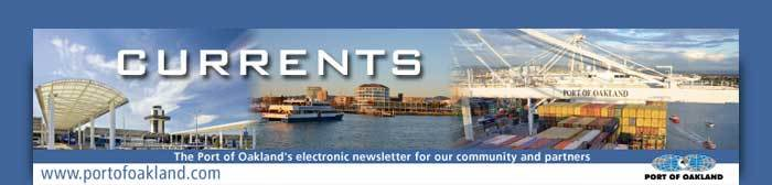 Currents - The Port of Oakland's Electronic Newsletter to Keep Our Community Current www.portofoakland.com
