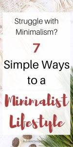 7 simple ways to become a minimalist. Start simplifying your life that will make your life happier.