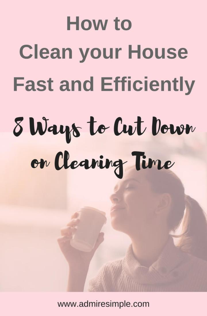 How to clean your house fast and efficiently. 8 ways to cut your weekly cleaning time in half.
