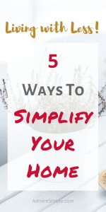 5 Simple ways to simplify your home. Minimalist Living.