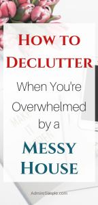 Handy tips on how to clean and declutter a messy house. Let you know how to get motivated to clean and declutter your home in 7 steps.