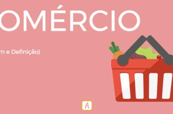 COMÉRCIO – ORIGEM E DEFINIÇÃO.