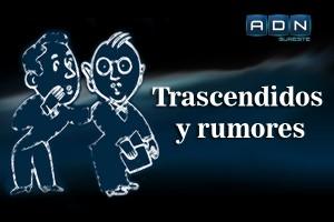 Trascendidos y rumores