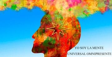 YO SOY LA MENTE UNIVERSAL OMNIPRESENTE