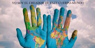 YO SOY EL CREADOR DE ESTE CUERPO-MUNDO