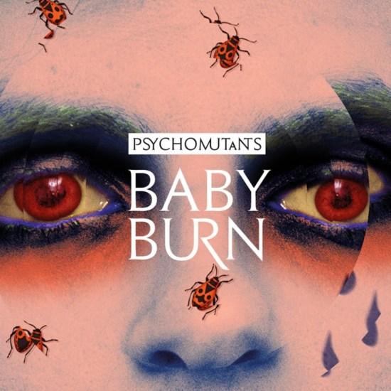psychomutants_babyburn