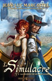 Le Simulacre, tome 1 : La seconde vie de d'Artagnan, Jean-Luc Marcastel, Matagot