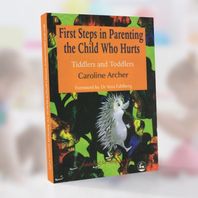 Book - First Steps in Parenting the Child Who Hurts by Caroline Archer