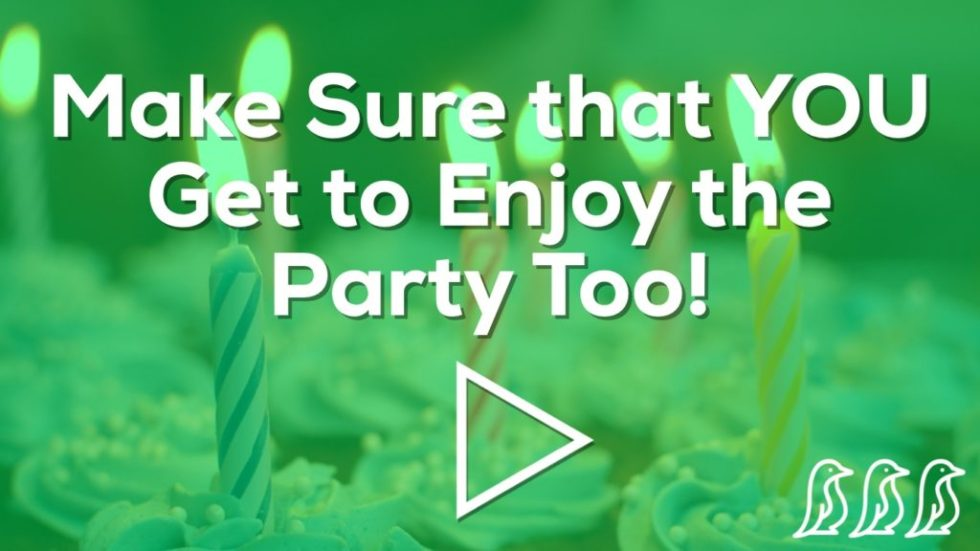 Make Sure that YOU Get to Enjoy the Party Too!