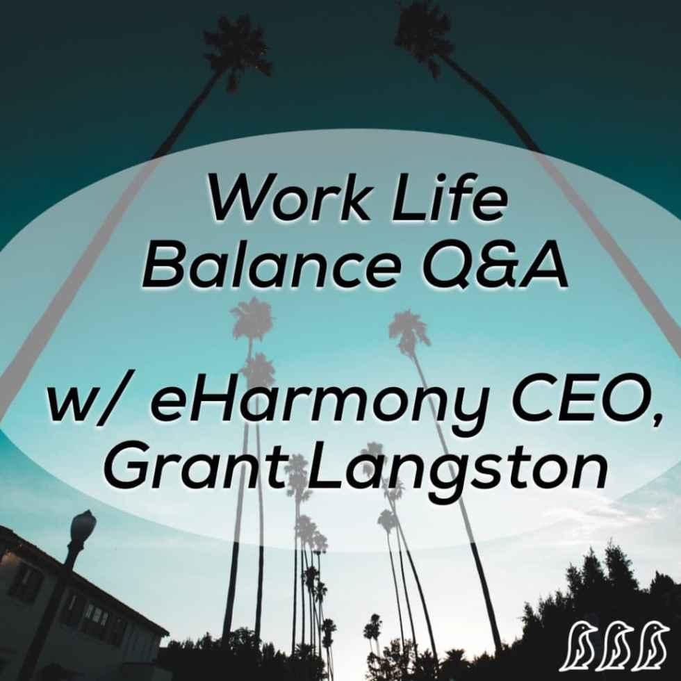Work Life Balance Q&A with eHarmony CEO, Grant Langston