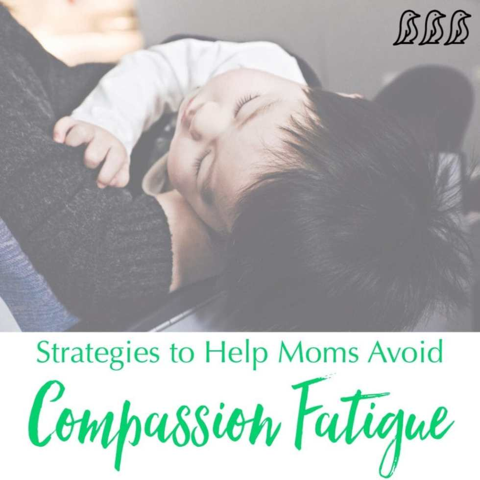 Strategies to Help Moms Avoid Compassion Fatigue