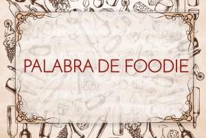 """Bienvenidos a """"Palabra de foodie"""""""