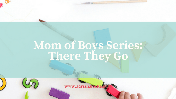 Mom of Boys Series: There They Go