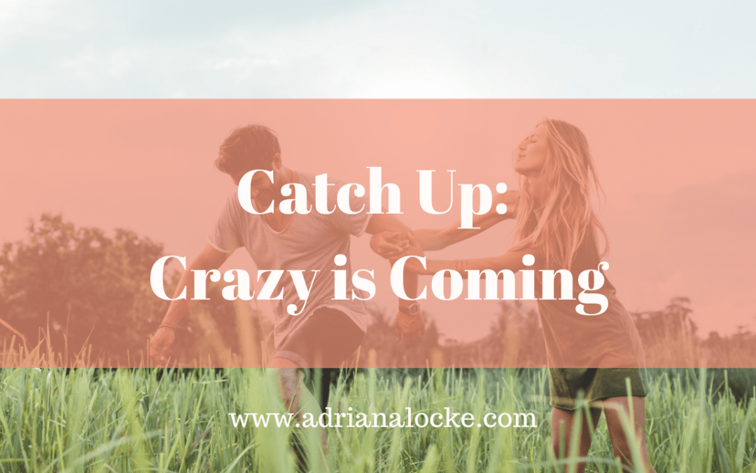 Catch Up: Crazy is Coming