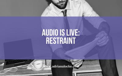Audio is live: Restraint