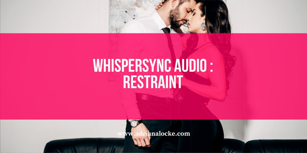 Whispersync Audio: Restraint
