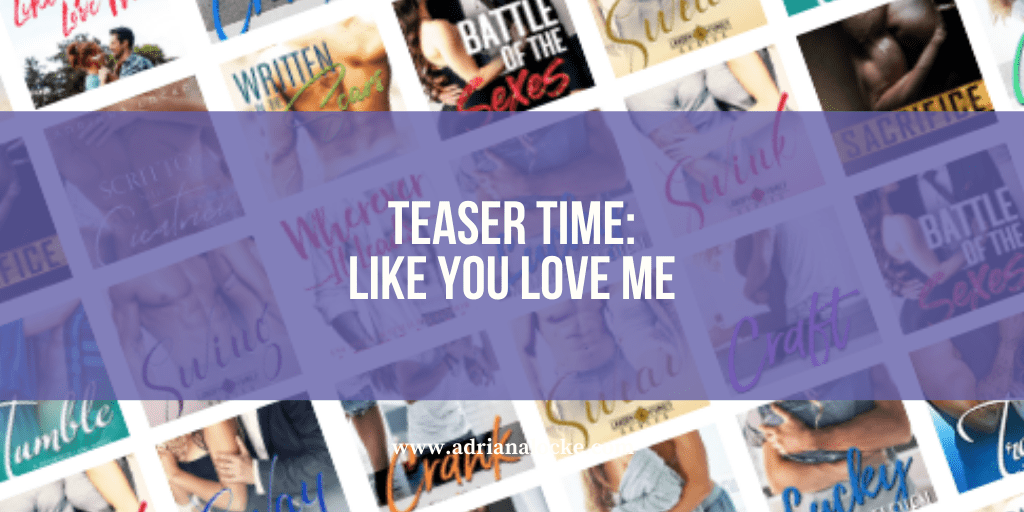 Teaser Time: Like You Love Me