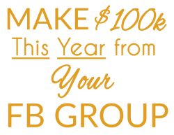 Make $100k This Year From Your Facebook Group