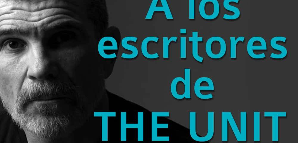 A los escritores de THE UNIT