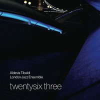 'Twentysix Three' – Aldevis Tibaldi, London Jazz Ensemble